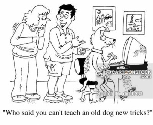"""Who said you can't teach an old dog new tricks?"""